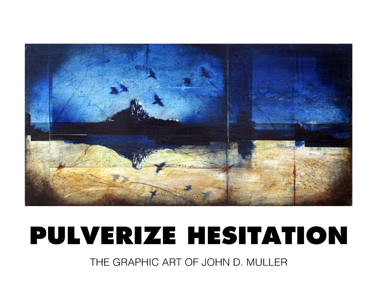 PULVERIZE HESITATION: The Graphic Art of John D. Muller